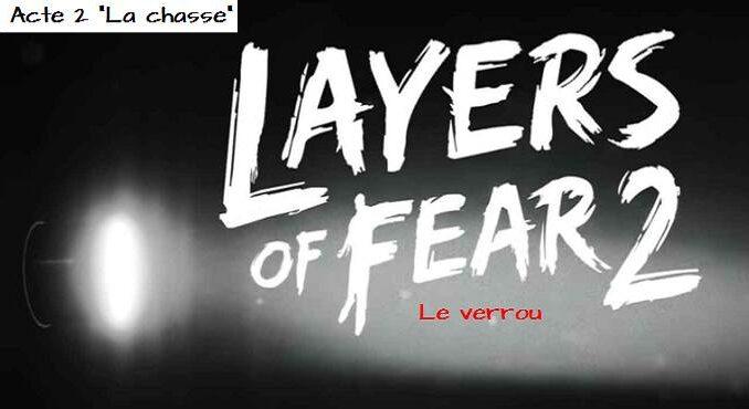 Soluce Layers of Fear 2 Casse-tête le verrou dans Acte 2 La chasse