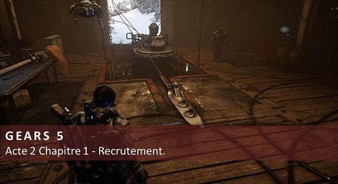 Guide Acte 2 Chapitre 1 Recrutement Gears 5